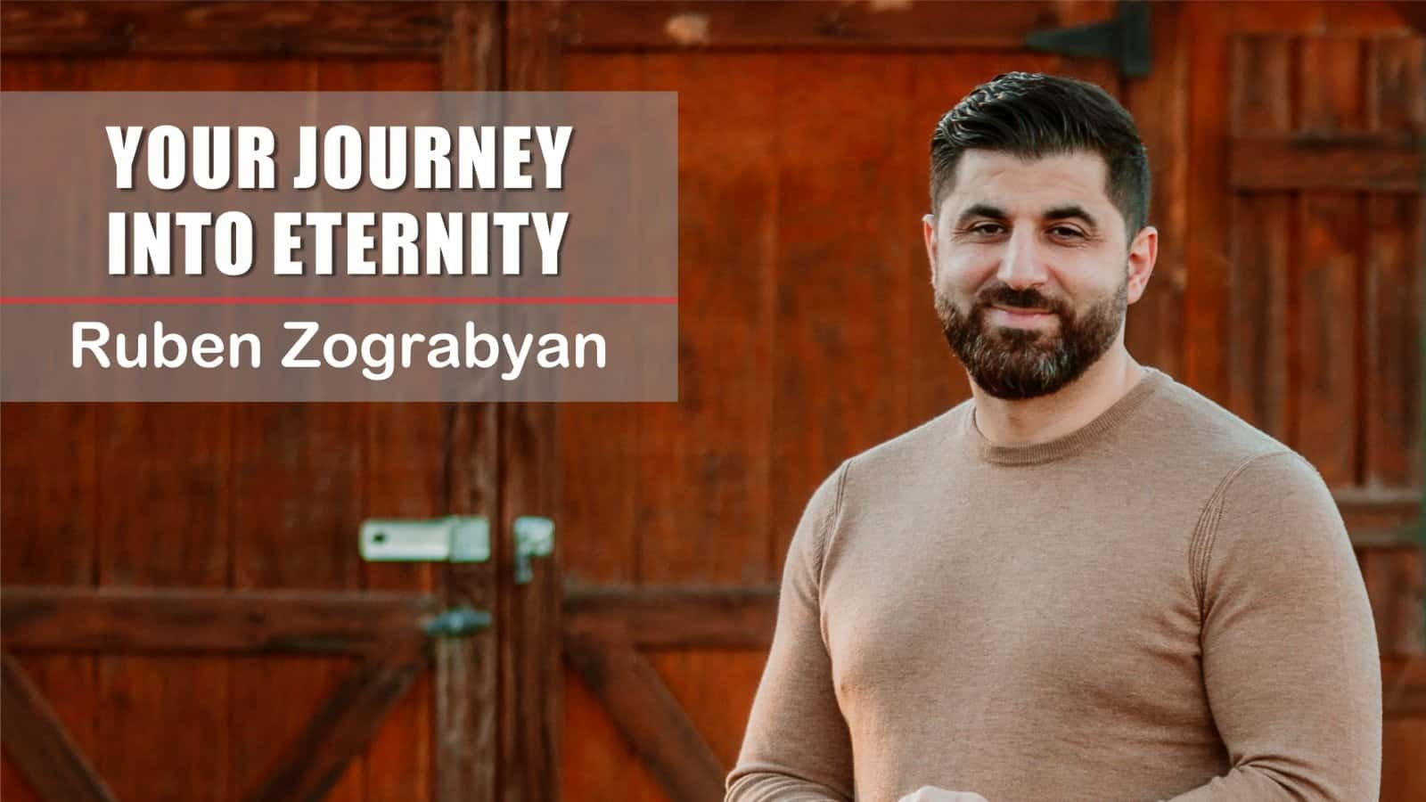 Your Journey Into Eternity | Pastor Ruben Zograbyan |