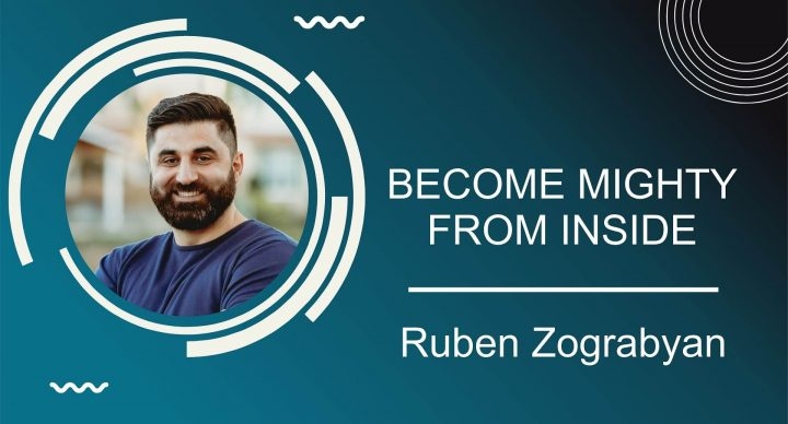Become Mighty From Inside | Pastor Ruben Zograbyan |