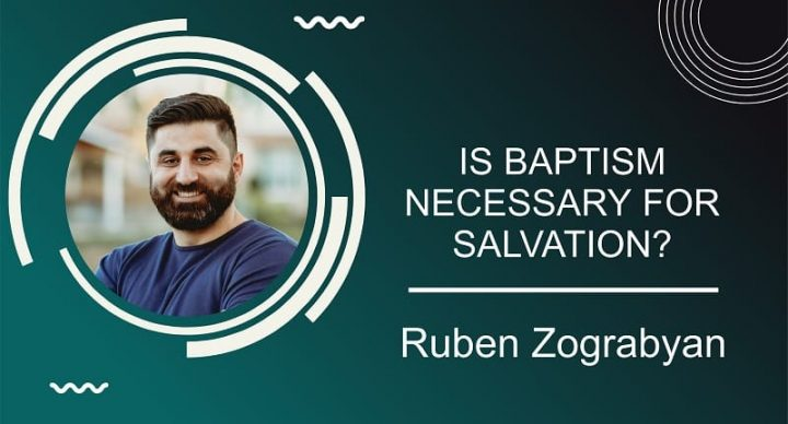 Is Baptism Necessary For Salvation | Pastor Ruben Zograbyan |