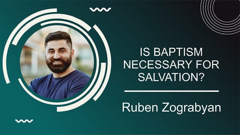 Is Baptism Necessary For Salvation | Pastor Ruben Zograbyan |
