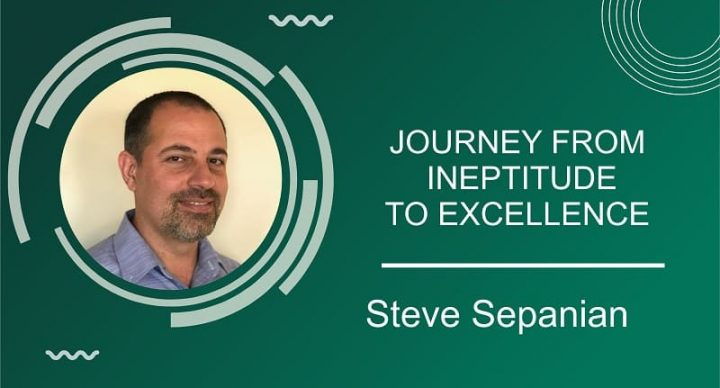 Journey From Ineptitude to Excellence | Steve Sepanian |