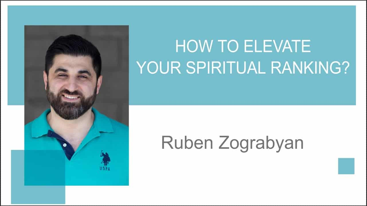 Pastor Ruben Zograbyan -How to elevate your spiritual ranking? March 7, 2021