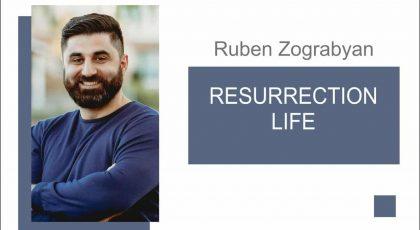 Resurrection Life | Pastor Ruben Zograbyan | April 4, 2021