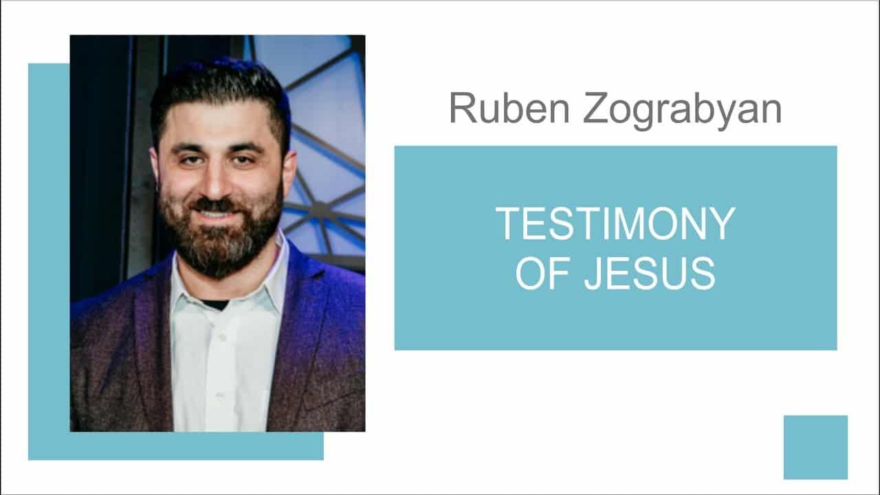 Testimony of Jesus | Pastor Ruben Zograbyan | March 21, 2021