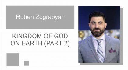 Kingdom of God on Earth (Part 2) | Pastor Ruben Zograbyan |