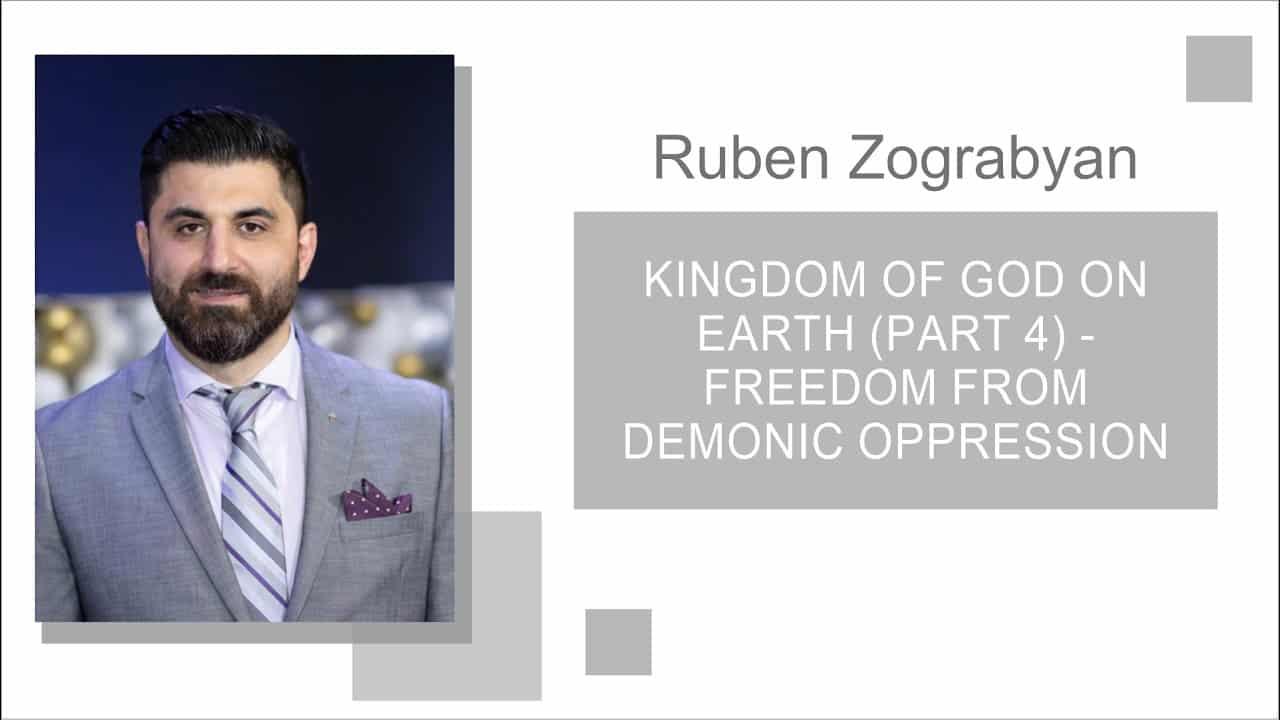 Kingdom of God on Earth (Part 4) | Pastor Ruben Zograbyan |